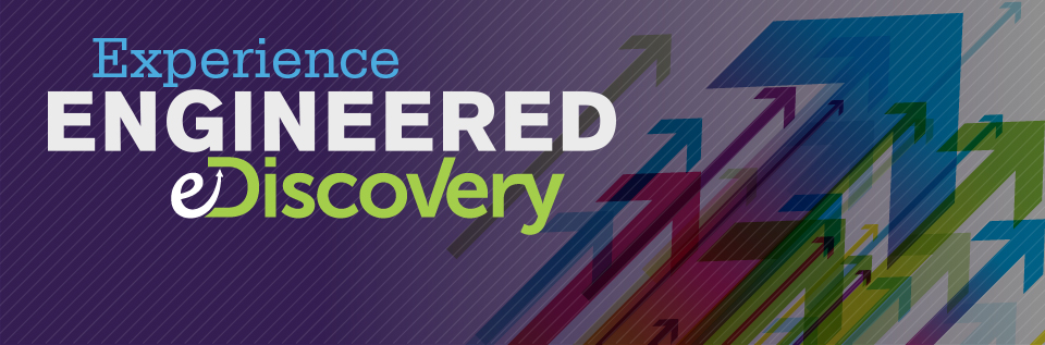 Experience Engineered eDiscovery